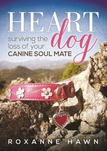 Roxanne Hawn, author, Heart Dog - Surviving the Loss of Your Canine Soul Mate